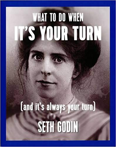 What To Do When It's Your Turn (Seth Godin)