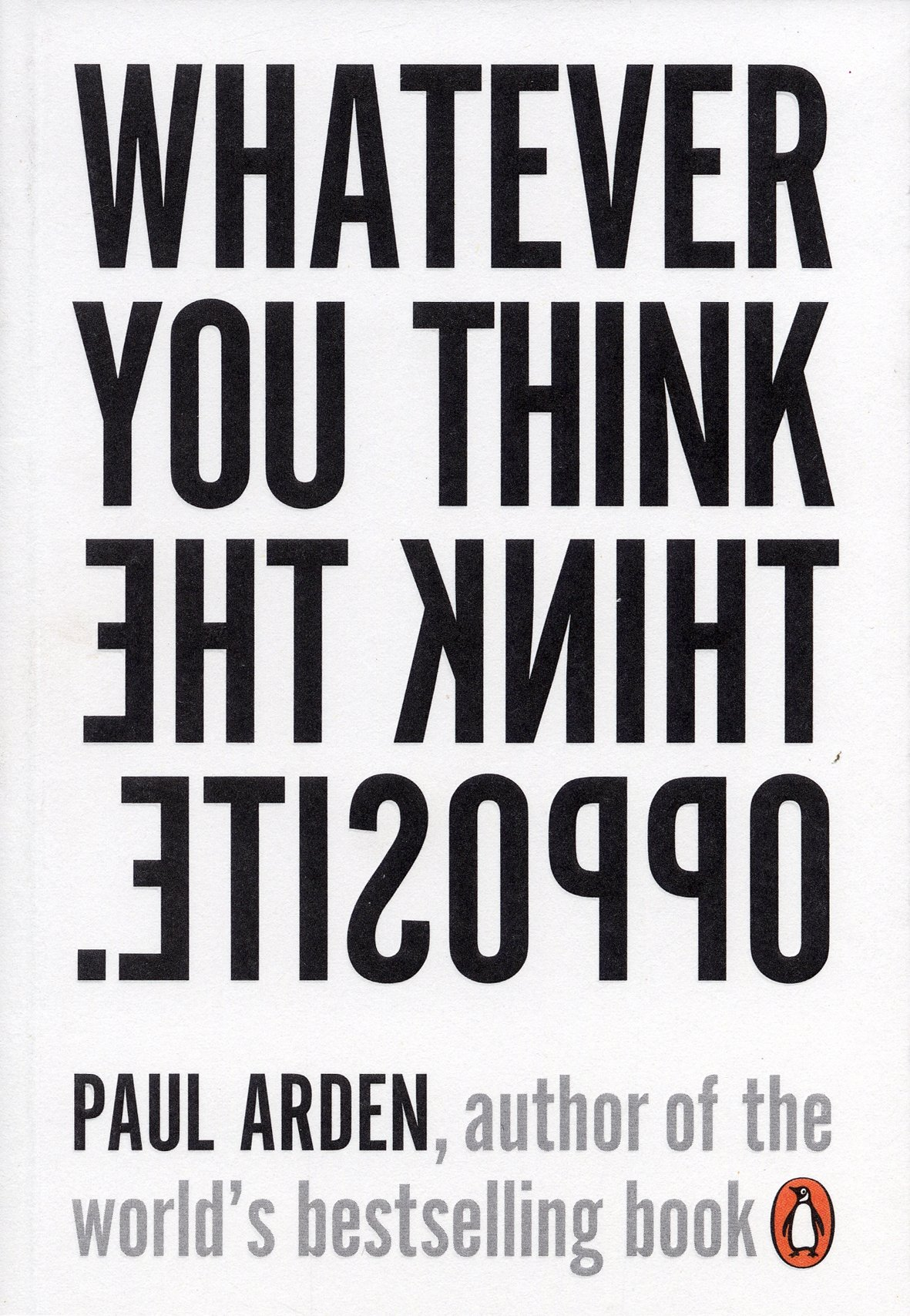 Whatever You Think, Think the Opposite (Paul Arden)